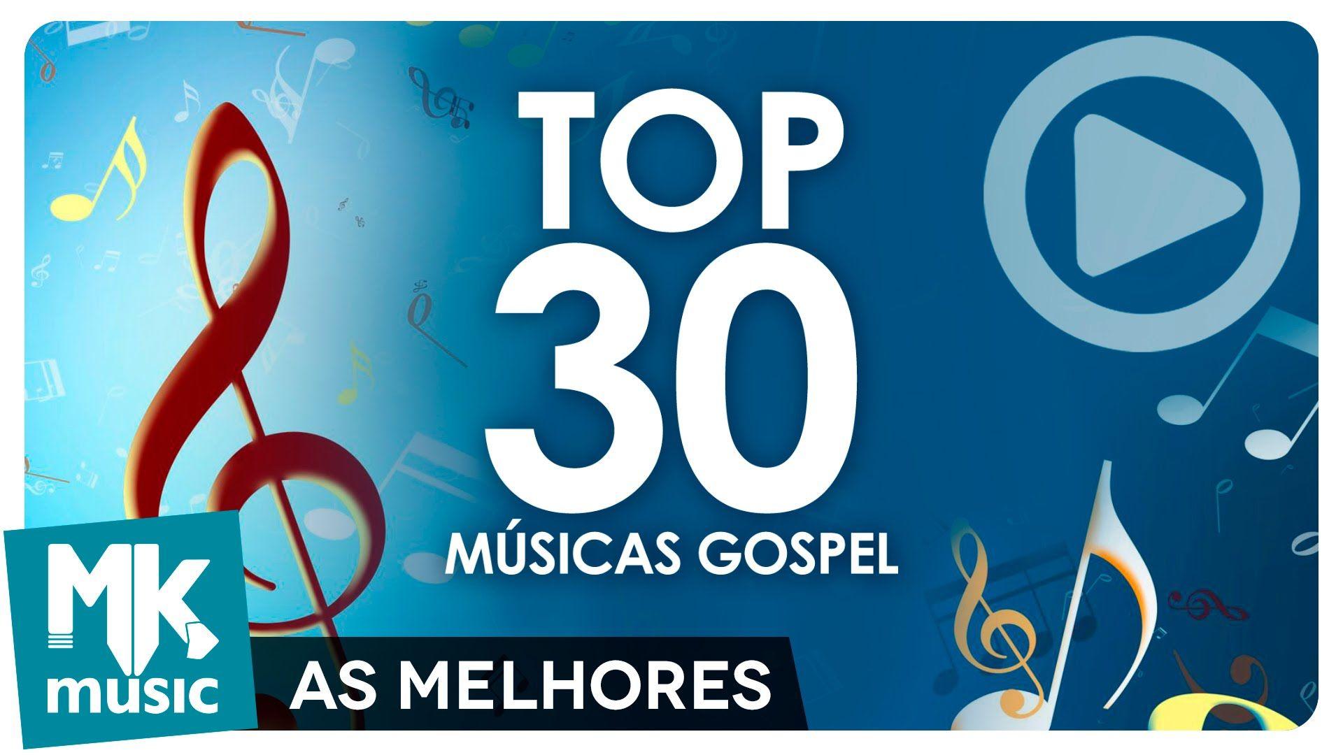 As 30 Melhores Musicas Gospel E Mais Tocadas Top 30 Gospel