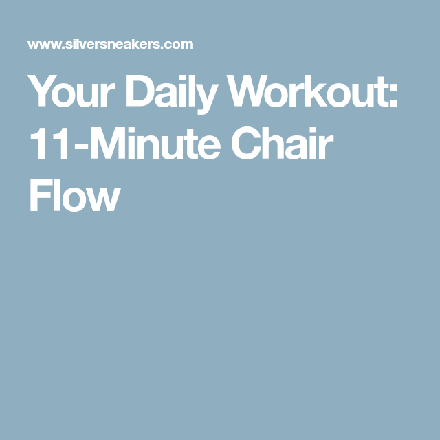 Your Daily Workout 11 Minute Chair Flow Daily Workout Workout