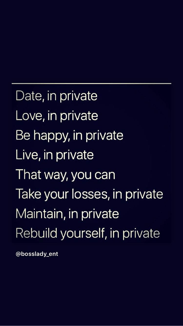 Just Dont Air Out What You Dont Want Ppl To Know Being Private In