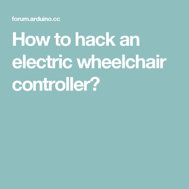 How to hack an electric wheelchair controller?   Arduino, Hacks