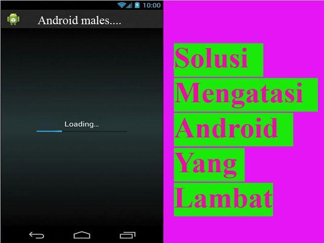 Tips Ringan Solusi Mengatasi Android Yang Lambat Dengan