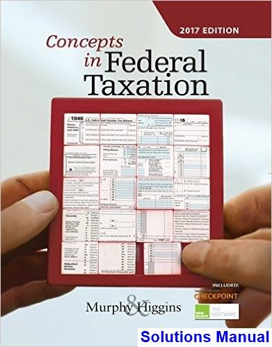 Solutions Manual For Concepts In Federal Taxation 2017 24th Edition By Murphy
