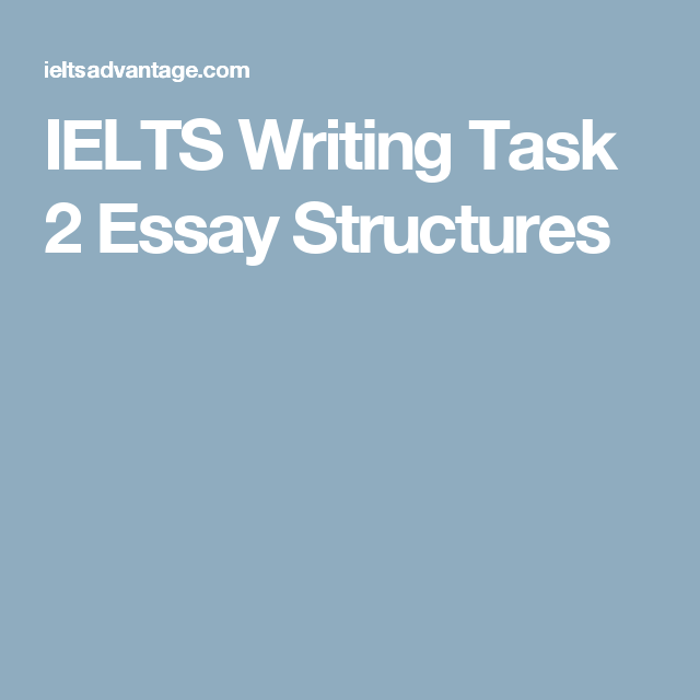 ielts writing task essay structures sites to prepare for ielts essay structure