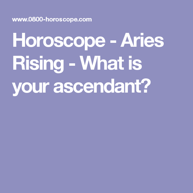Horoscope Aries Rising What Is Your Ascendant Rising Signs Of