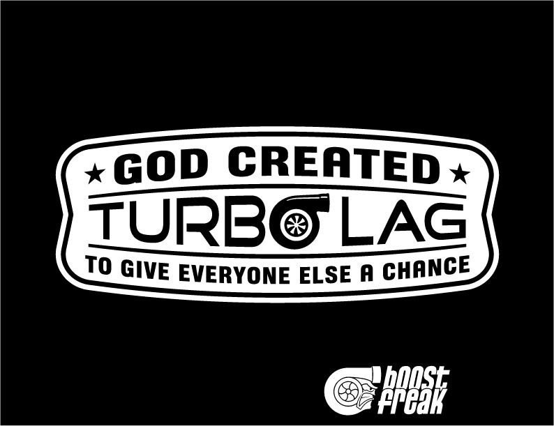 c181987926 Image of God Created Turbo Lag To Give Everyone Else a Chance T Shirt or  Hoody Boost Freak www.BoostFreak.com