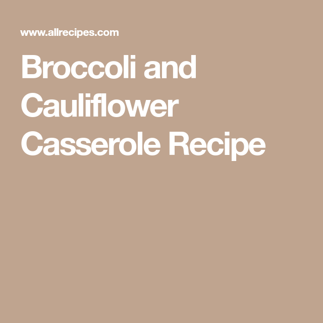 broccoli and cauliflower casserole  recipe  cauliflower