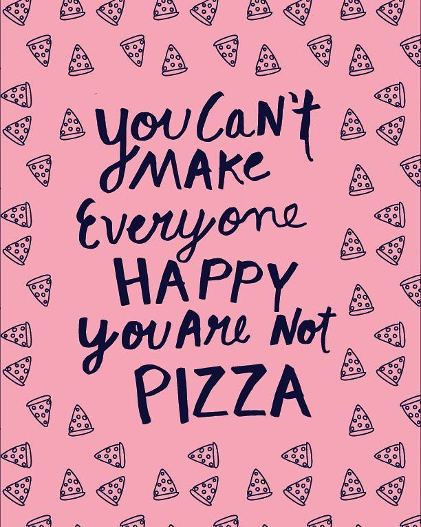 You Can T Make Everyone Happy You Re Not Pizza Pizza Quotes Funny Quotes Happy Quotes