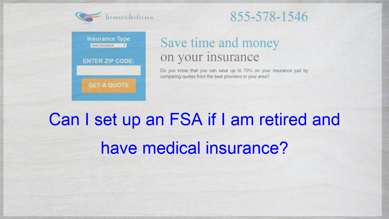 Can I set up an FSA if I am retired and have medical