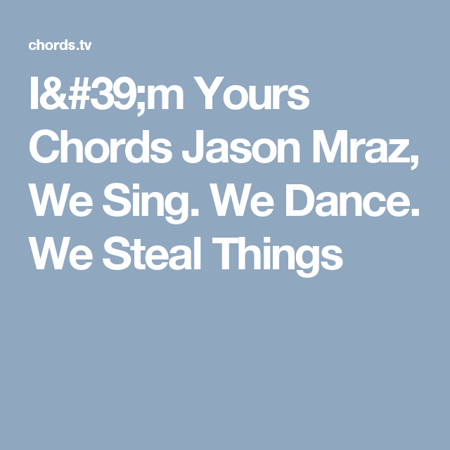 I\'m Yours Chords Jason Mraz, We Sing. We Dance. We Steal Things ...