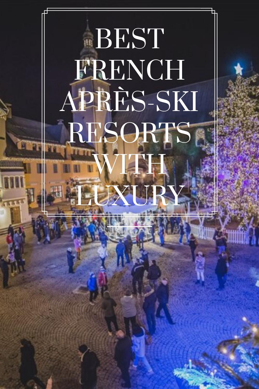 Best French Apres Ski Resorts With Luxury In 2020 Ski Resort Skiing Dream Travel Destinations