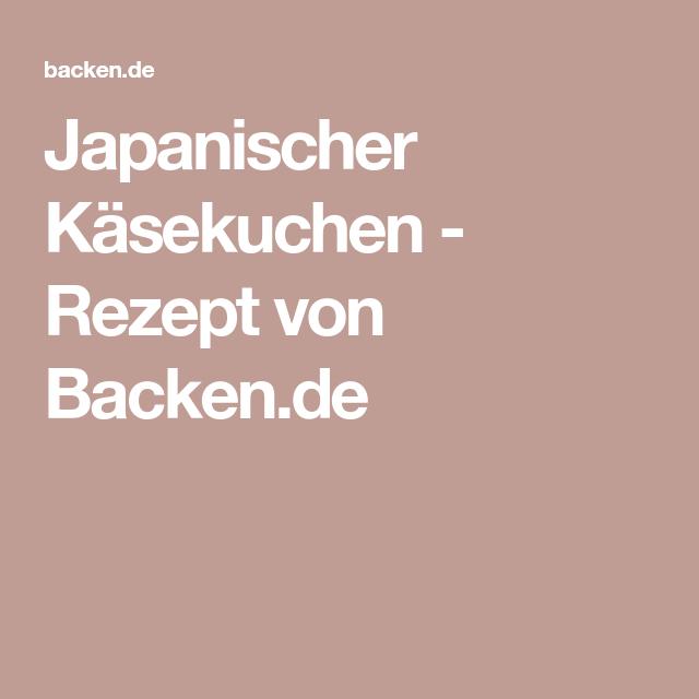 Japanischer Käsekuchen - Rezept von Backen.de
