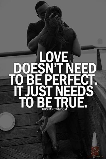 Love doesn't need to be perfect it just needs to be true