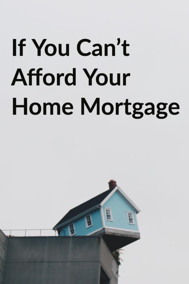 What To Do If You Can T Afford Your Home Mortgage Home Mortgage Mortgage Mortgage Loans