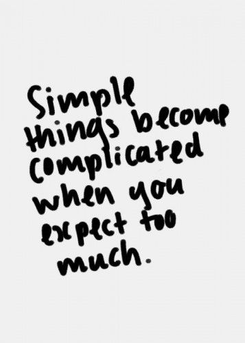 Simple Things Become Complicated When You Expect Too Much All