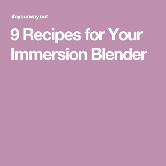9 Recipes for Your Immersion Blender