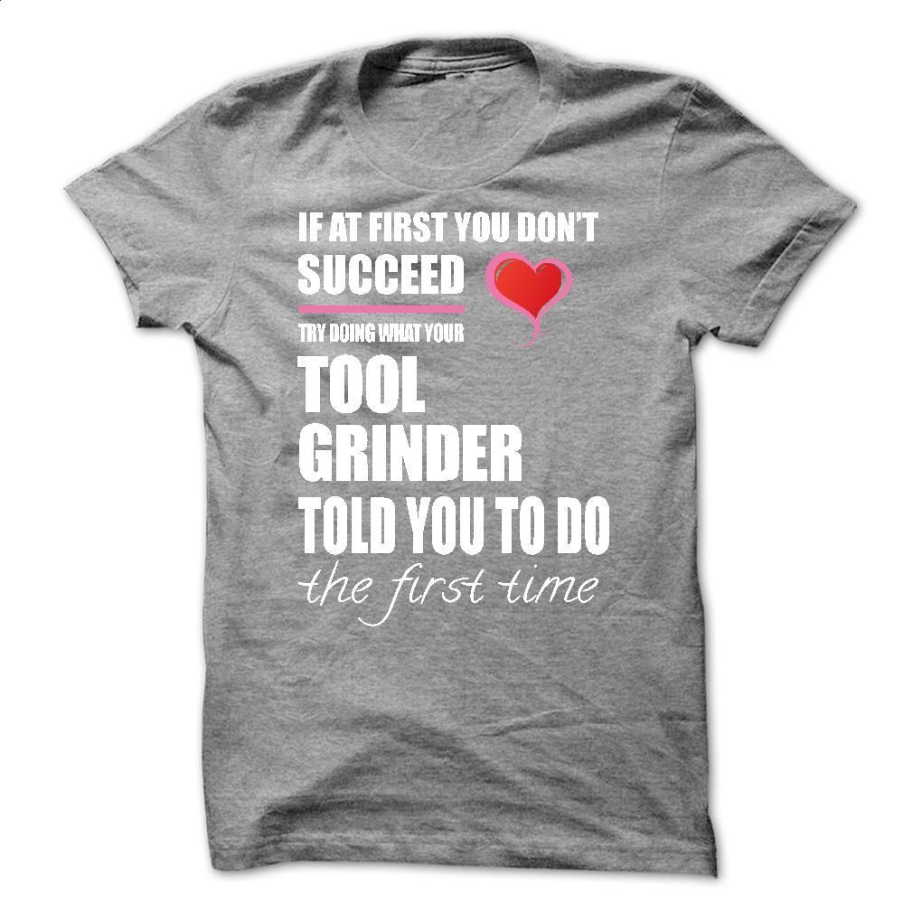 Try doing what your TOOL GRINDER T Shirt, Hoodie, Sweatshirts - design your own shirt #tee #shirt