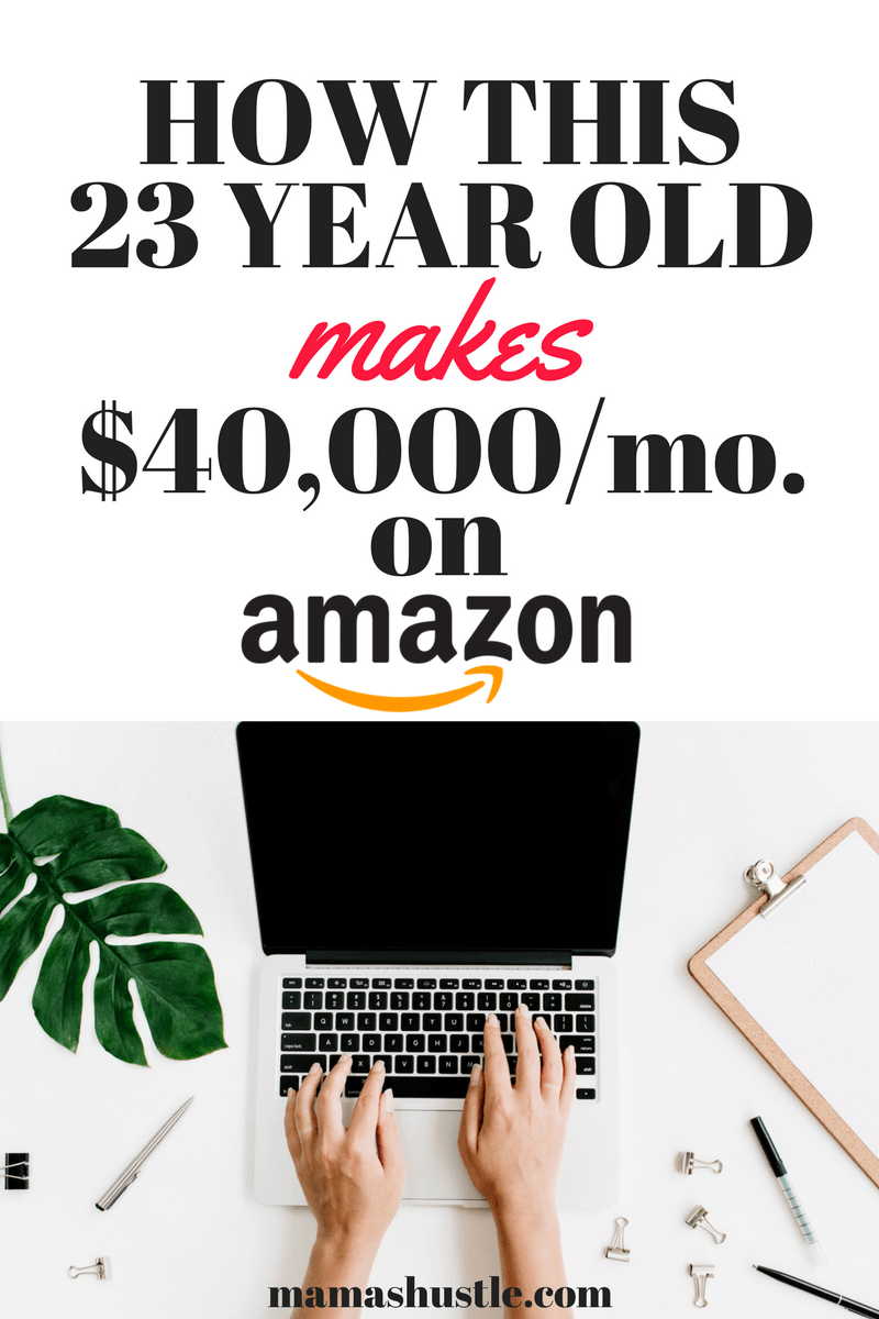 How This 23 Year Old Makes $40,000/month with Amazon | Earn Money ...