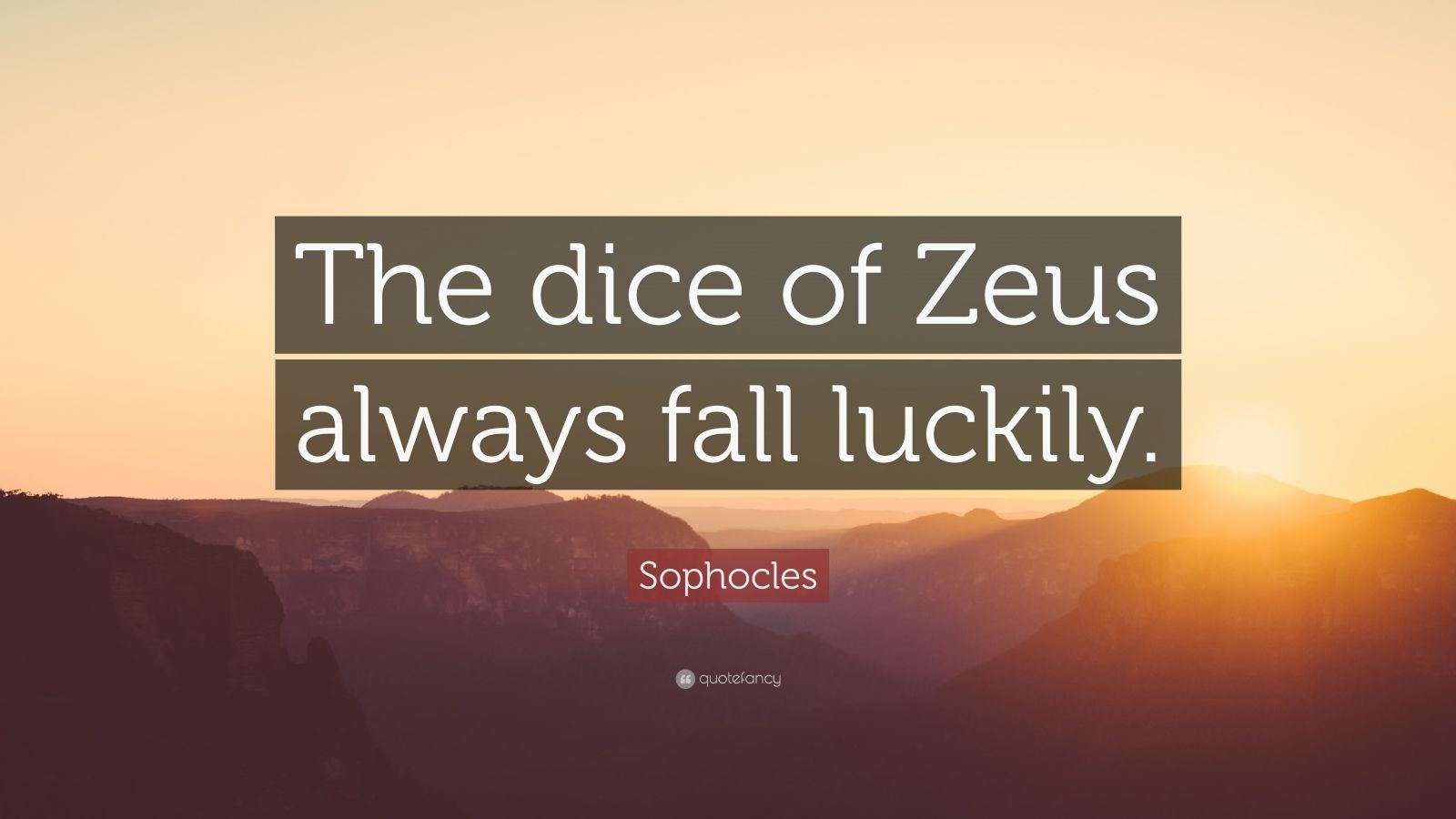 """Sophocles Quote: """"The dice of Zeus always fall luckily.""""  Walt"""