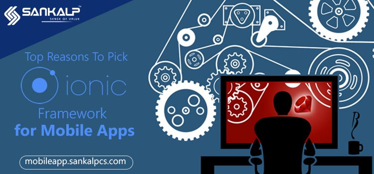Top Reasons to Pick IONIC Framework for Mobile Apps... Now