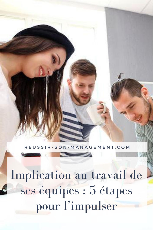 Implication Au Travail De Ses Equipes 5 Etapes Pour L Impulser Dynamique De Groupe Travail Equipe