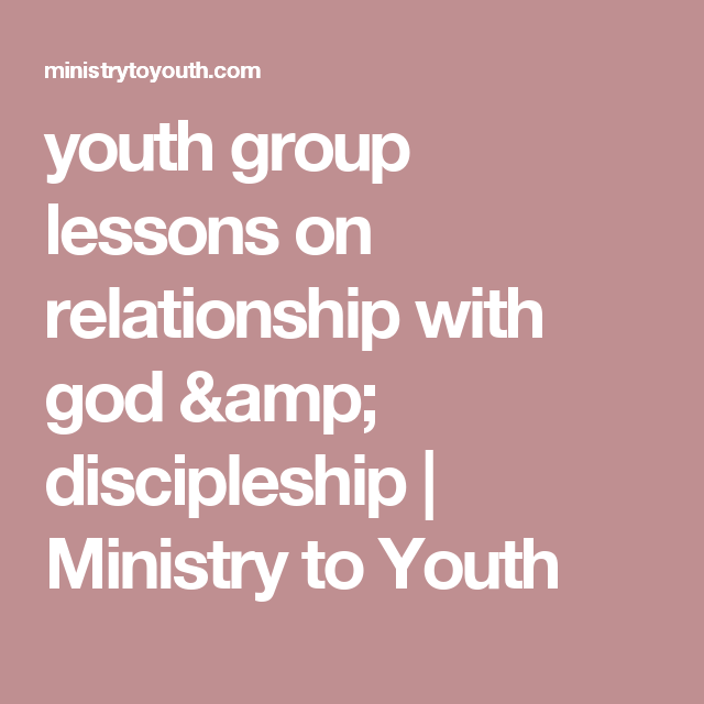 youth group lessons on relationship with god