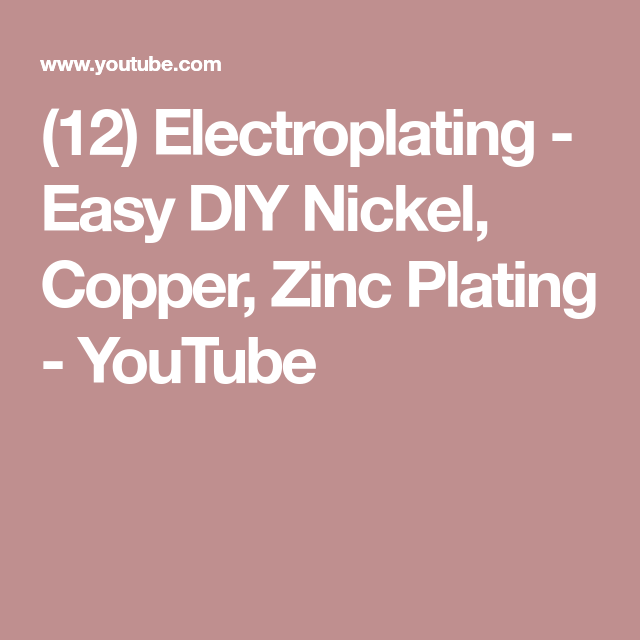 (12) Electroplating - Easy DIY Nickel, Copper, Zinc ...