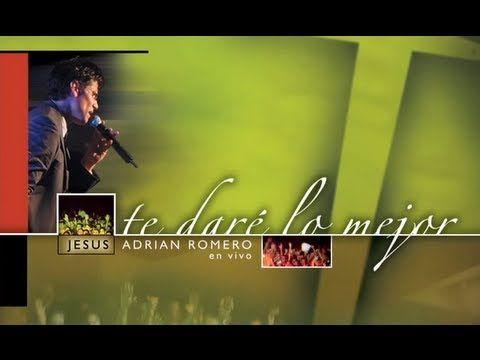 Te Dare Lo Mejor Jesus Adrian Romero Album Completo Oficial