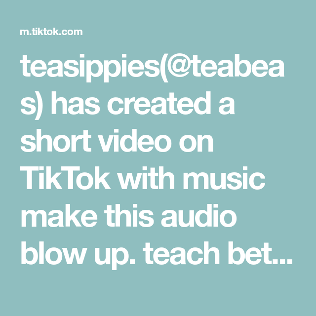 Teasippies Teabeas Has Created A Short Video On Tiktok With Music Make This Audio Blow Up Teach Better Than Anyo Music Competition The Originals Greenscreen