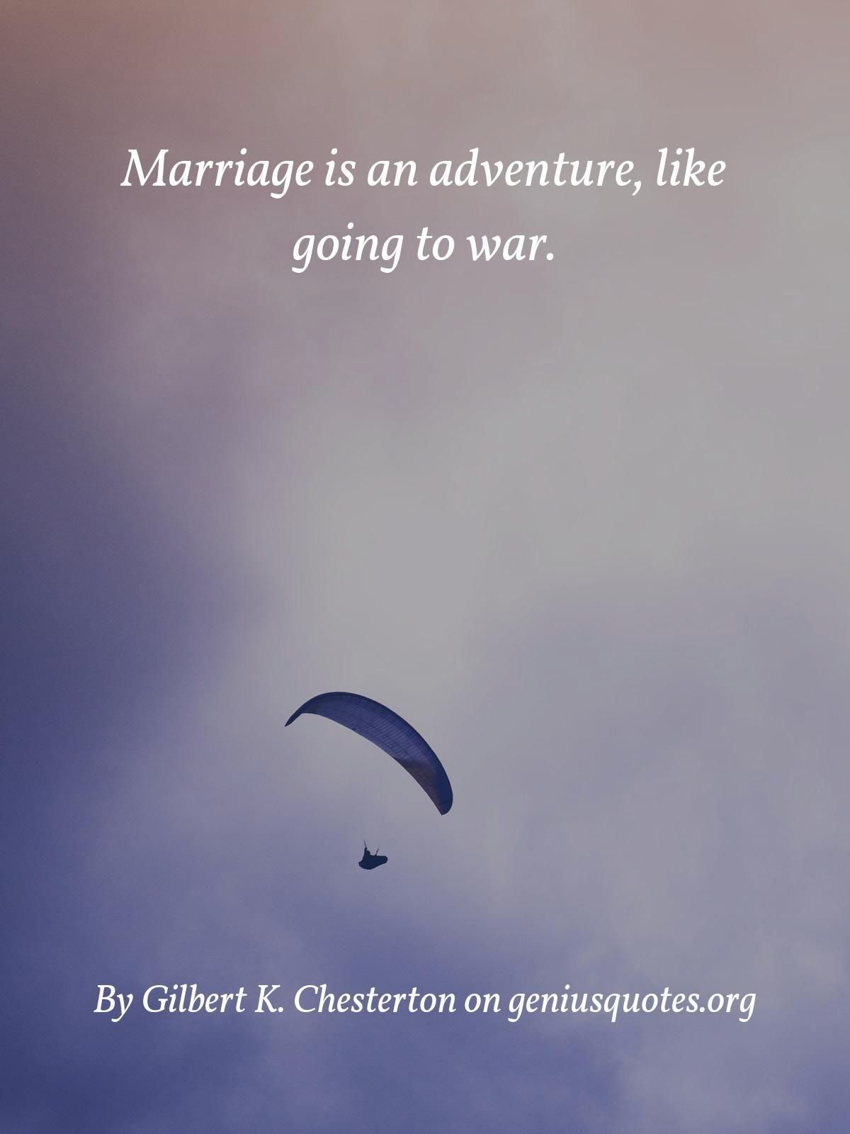 Marriage Is An Adventure Like Going 1000