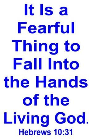 Image result for It is a fearful thing to fall in the hands of the living God.