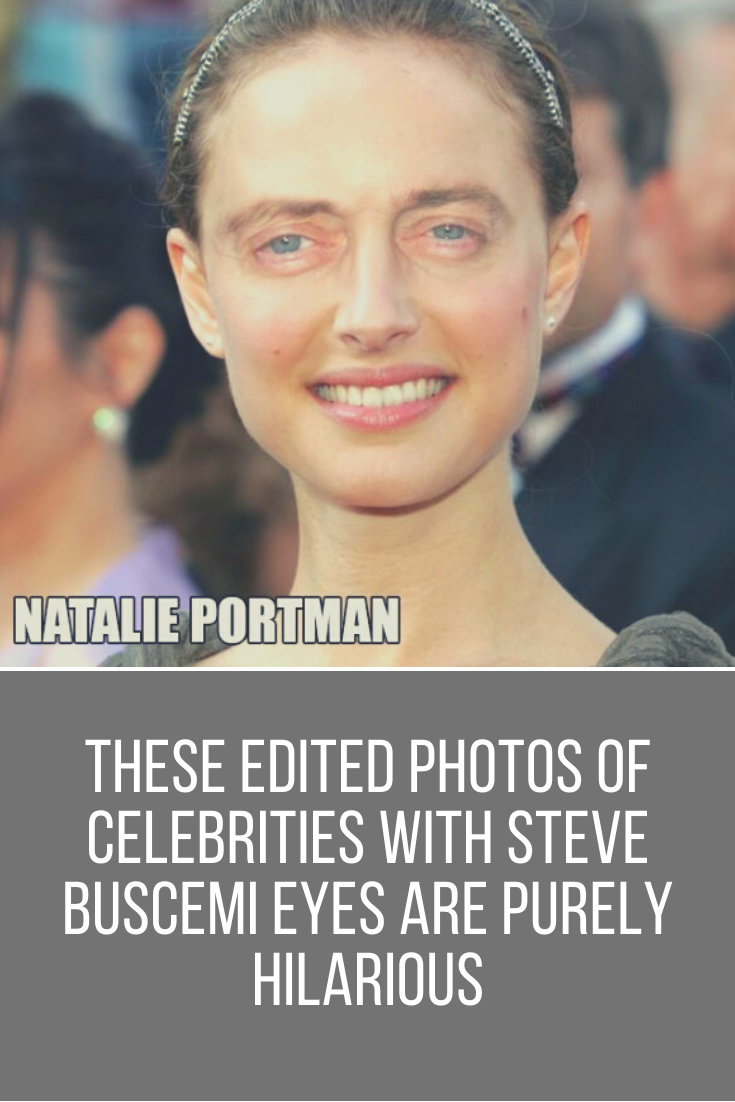 These Edited Photos Of Celebrities With Steve Buscemi Eyes Are Purely Hilarious Funny Moments Buscemi Eyes Funny Fails