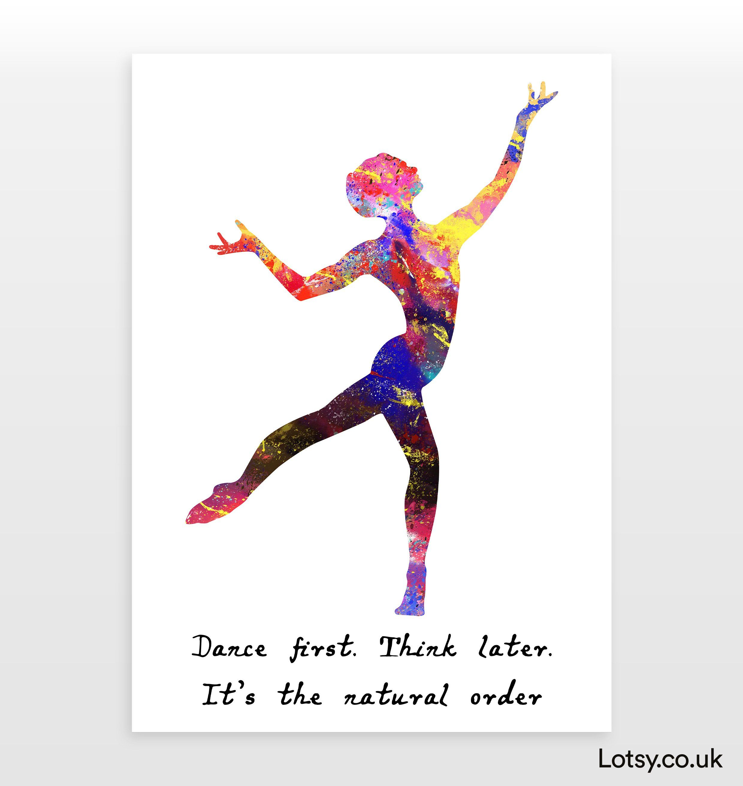 Ballet Quote - Dance first. Think later. It's the natural order - A4 - (210mm x 297mm) (8.3inch x 11.7inch)