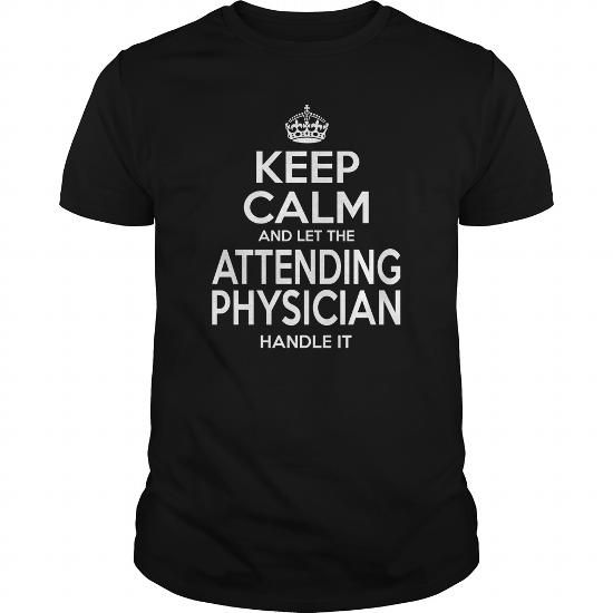 ATTENDING PHYSICIAN Keep Calm And Let The Handle It T Shirts, Hoodies. Get it here ==► https://www.sunfrog.com/LifeStyle/ATTENDING-PHYSICIAN--KEEPCALM-114209235-Black-Guys.html?41382
