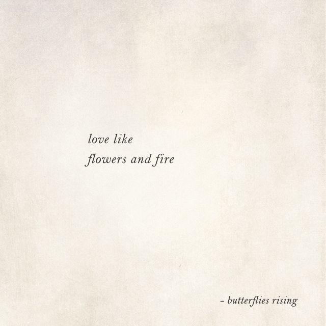 love like flowers and fire