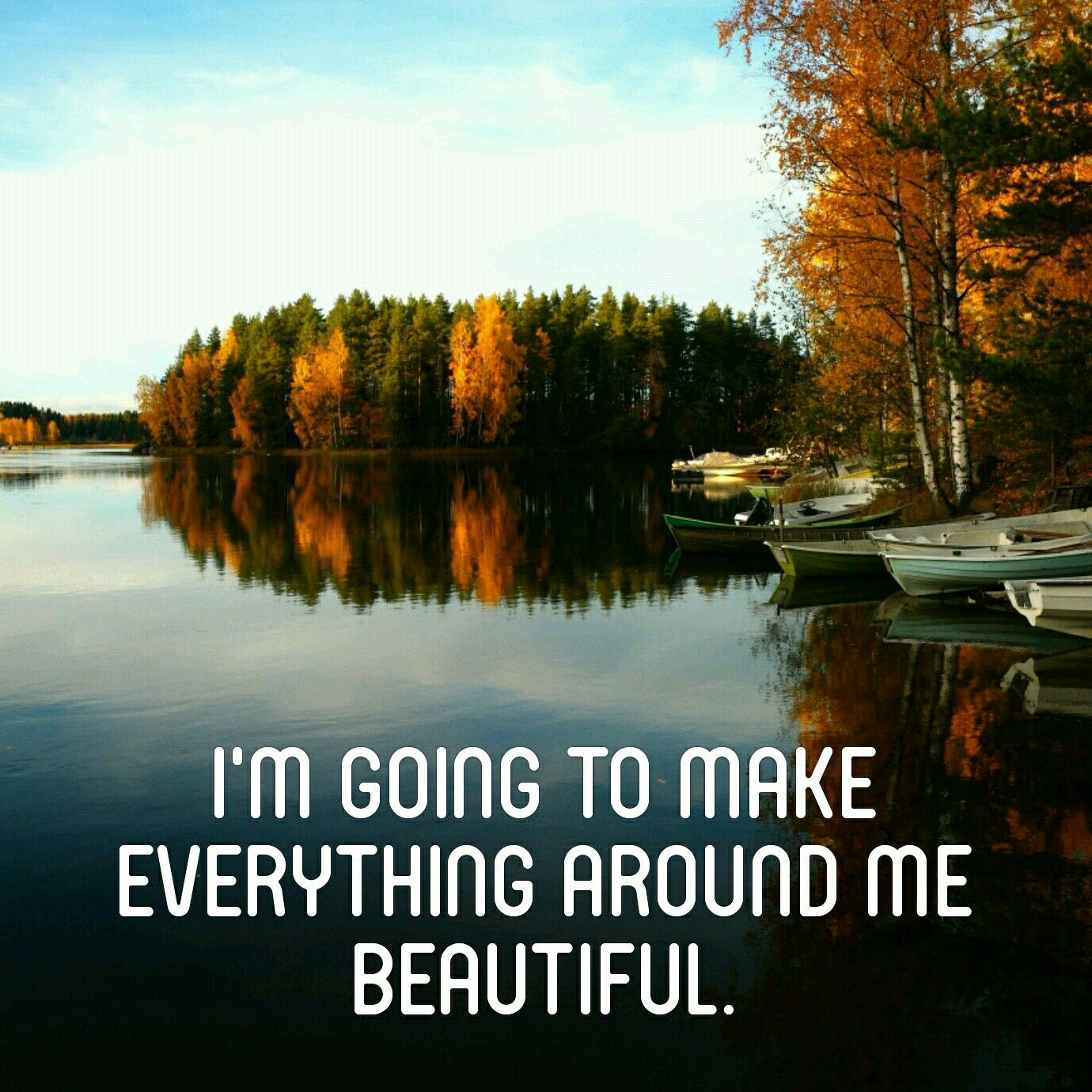 I'm going to make everything around me beautiful   inspirational quote
