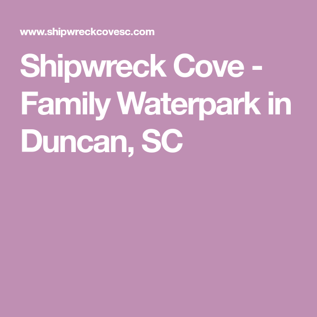 Shipwreck Cove Family Waterpark In Duncan Sc Water