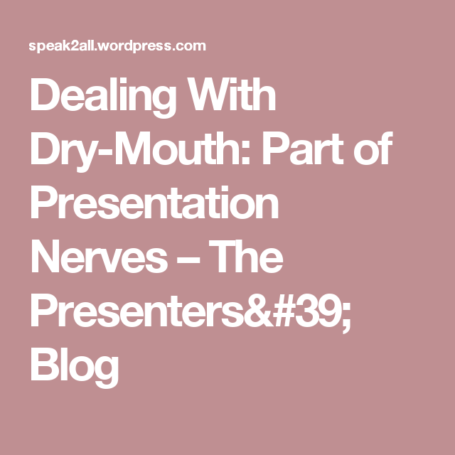 Dealing With Dry-Mouth: Part of Presentation Nerves ...