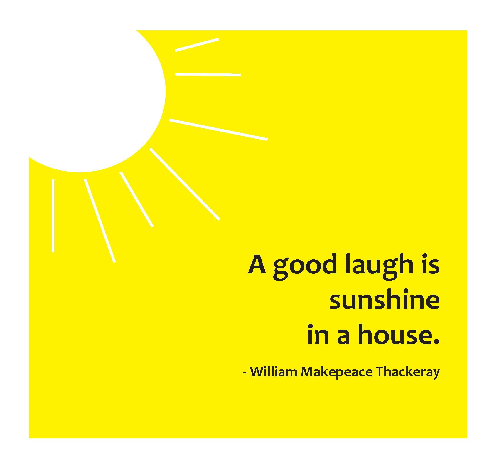 A good laugh is sunshine in a house.