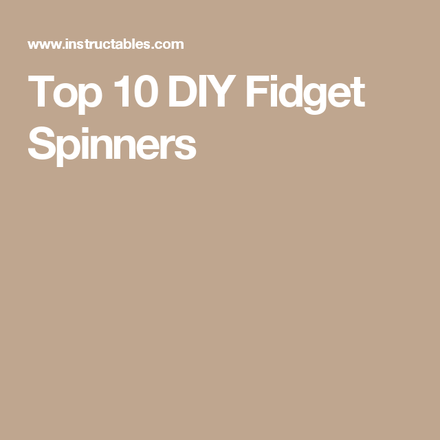 Top 10 DIY Fidget Spinners