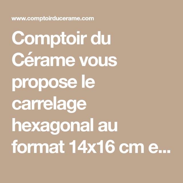 Comptoir Du Cérame Vous Propose Le Carrelage Hexagonal Au Format