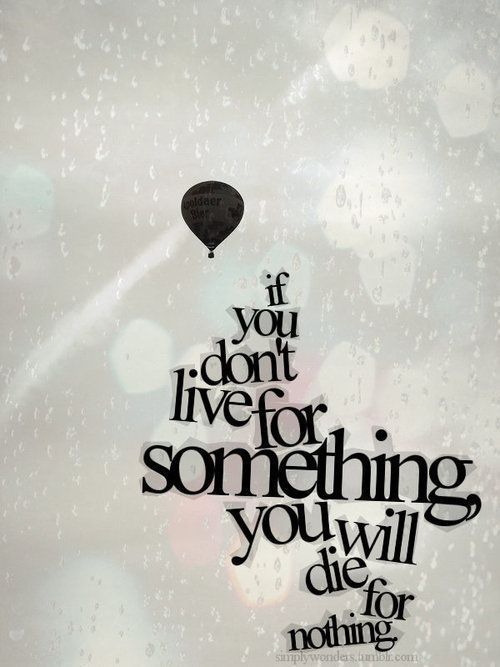 If you don't live for something...