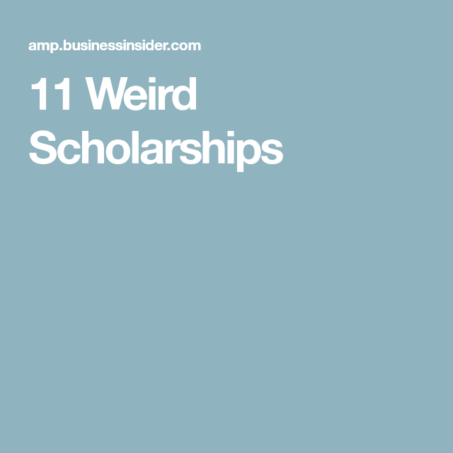 11 Of The Weirdest Scholarships Students Can Get