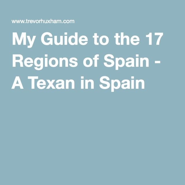 My Guide to the 17 Regions of Spain - A Texan in Spain