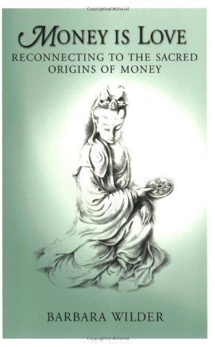 Money is Love: Reconnecting to the Sacred Origins of Mone...