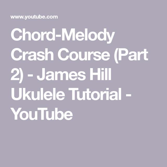 Chord Melody Crash Course Part 2 James Hill Ukulele Tutorial