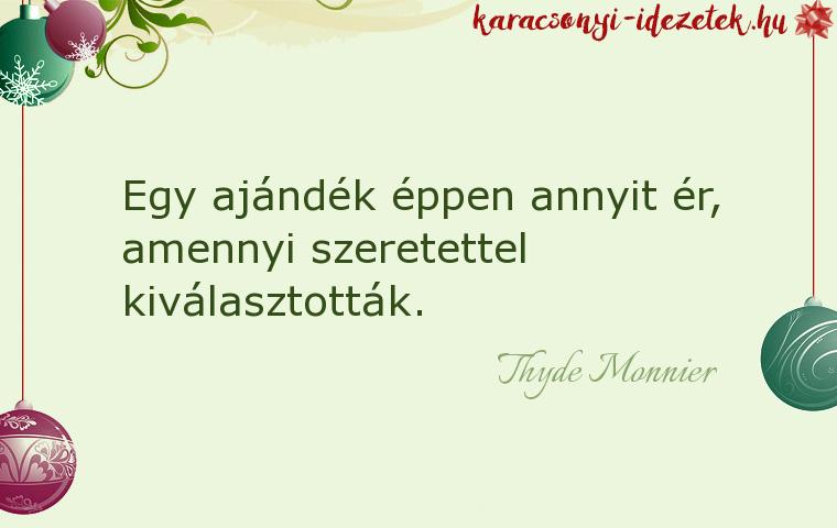 idézetek ajándék Thyde Monnier: Egy ajándék éppen annyit ér, amennyi szeretettel