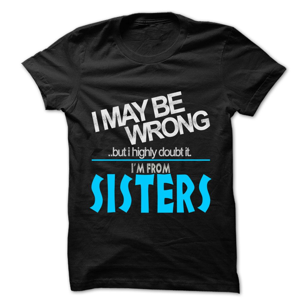 I May Be Wrong But I Highly Doubt It I am From Sisters T-Shirts, Hoodies. Get It…