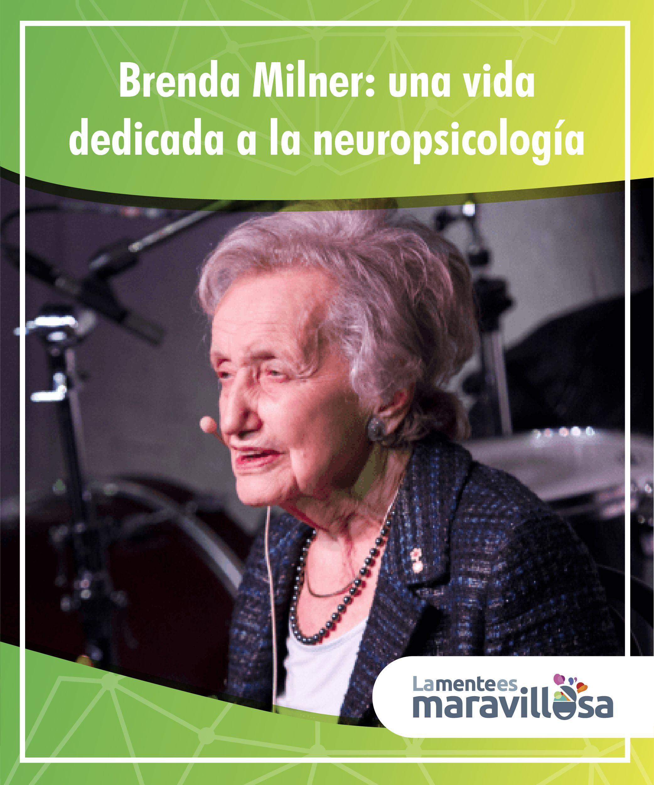 Brenda Milner Una Vida Dedicada A La Neuropsicologia La Mente Es Maravillosa Pensar En Positivo Vida Consejos De Vida