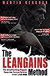 The Leangains Method : The Art of Getting Ripped. Researched Practiced Perfected. by Martin Berkhan...