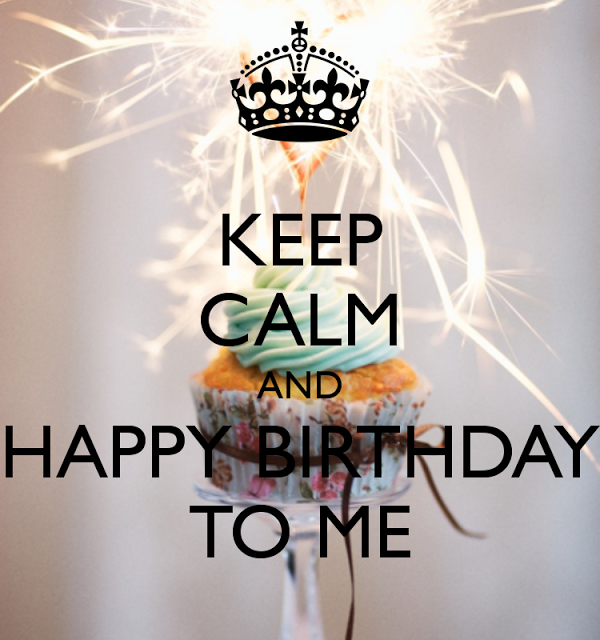 Don T Keep Calm It S My Birthday Google Search School Stuff Wishing Myself A Happy Birthday